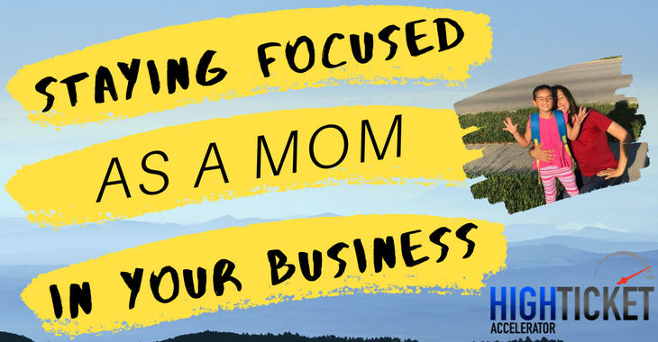 staying focused as a mom on your business